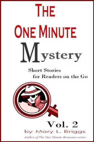 The One Minute Mystery Volume Two: Short Mysteries for Readers On-the-Go Mary L. Briggs