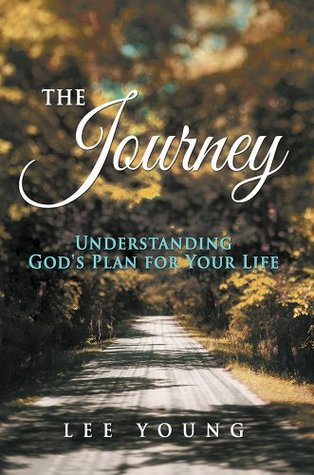 The Journey: Understanding Gods Plan for Your Life  by  Lee Young