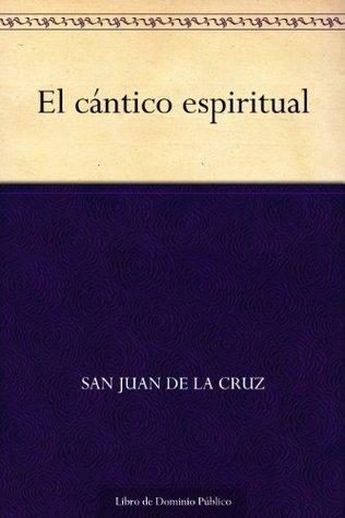 El cántico espiritual  by  John of the Cross