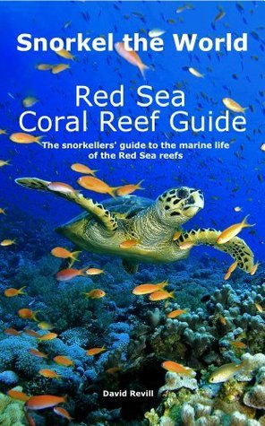 Snorkel the World: Red Sea Coral Reef Guide  by  David Revill