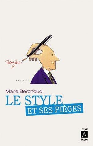 Le style et ses pièges (essai, témoignage) Marie-Josèphe Berchoud