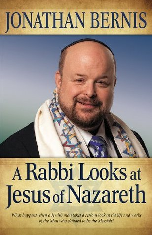 Rabbi Looks at Jesus of Nazareth, A  by  Jonathan Bernis