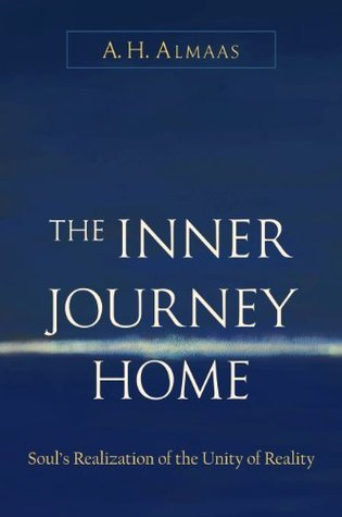 The Inner Journey Home: Souls Realization of the Unity of Reality A.H. Almaas