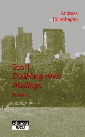 Scott. Erzählung eines Abstiegs. Roman  by  Andreas Hüllenhagen