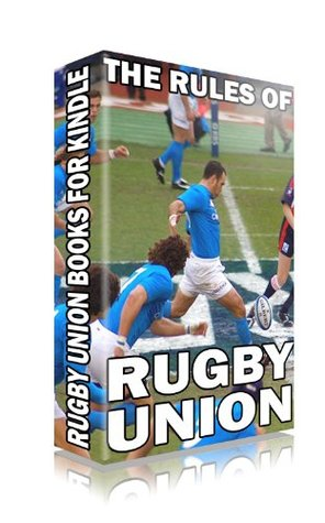 The Rules of Rugby Union (Rugby Union Books for Kindle)  by  Sports Books