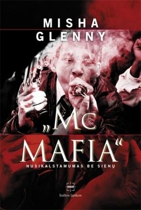"""McMAFIA"": nusikalstamumas be sienų  by  Misha Glenny"