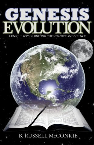 Genesis Evolution: A Unique Way of Uniting Christianity and Science, an LDS Perspective (Understanding Mormon Doctrine and Evolution Together)  by  B. Russell McConkie