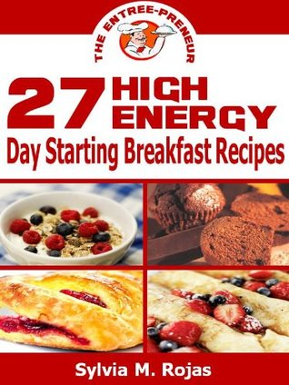 27 High Energy Day Starting Breakfast Recipes  by  Sylvia M. Rojas