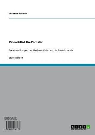 Video Killed The Pornstar: Die Auswirkungen des Mediums Video auf die Pornoindustrie  by  Christina Vollmert