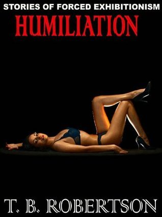 HUMILIATION: Stories of Exhibitionism  by  T. B. ROBERTSON