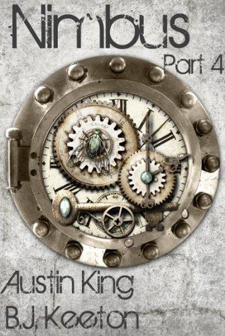 Nimbus: A Steampunk Novel (Part Four)  by  Austin King