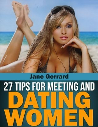 27 Tips For Meeting And Dating Women Jane Gerrard
