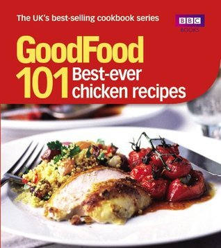 Good Food: Best Ever Chicken Recipes: Triple-tested Recipes (GoodFood 101)  by  Jeni Wright