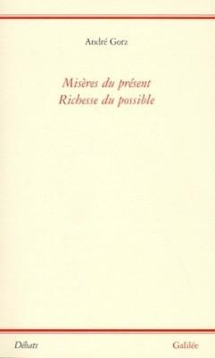 Misères du présent, richesse du possible André Gorz