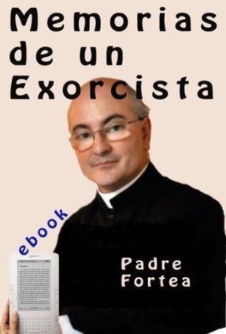 Memorias de un Exorcista Fortea  by  José Antonio Fortea
