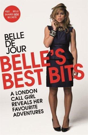 Belles Best Bits: A London Call Girl Reveals Her Favourite Adventures Belle de Jour