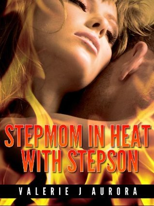 Stepmom in Heat with Stepson - Erotic Erotika  by  Valerie J. Aurora
