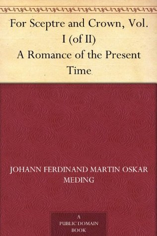 For Sceptre and Crown, Vol. I (of II) A Romance of the Present Time  by  Johann Ferdinand Martin Oskar Meding