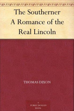 The Southerner A Romance of the Real Lincoln Thomas Dixon