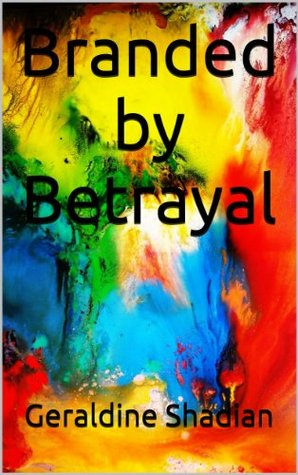 Branded  by  Betrayal by Geraldine Shadian