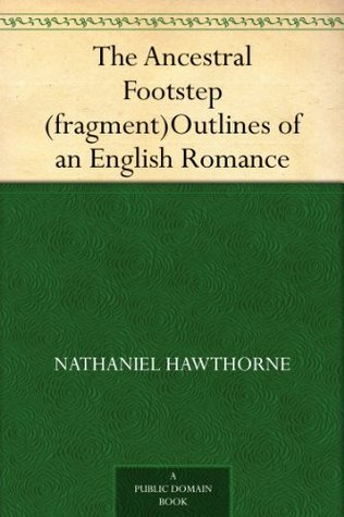 The Ancestral Footstep (fragment)Outlines of an English Romance Hawthorne 1804-1864, Nathaniel
