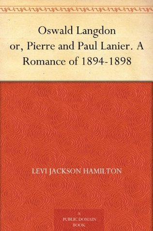 Oswald Langdon or, Pierre and Paul Lanier. A Romance of 1894-1898 Levi Jackson Hamilton