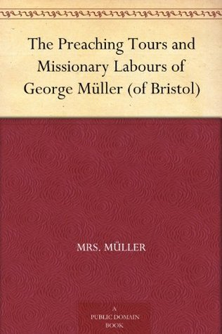 The Preaching Tours and Missionary Labours of George Müller Mrs. Müller
