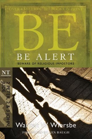 Be Alert (2 Peter, 2 & 3 John, Jude): Beware of the Religious Impostors (The BE Series Commentary)  by  Warren W. Wiersbe