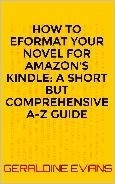 How to eFormat Your Novel For Amazon Kindle: A Short  by  Geraldine Evans
