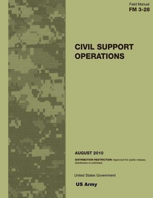 Field Manual FM 3-28 Civil Support Operations August 2010  by  U.S. Army