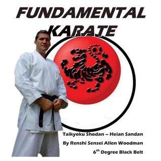 Fundamental Karate: Taikyoku Shodan Through Heian San Dan  by  Allen Woodman
