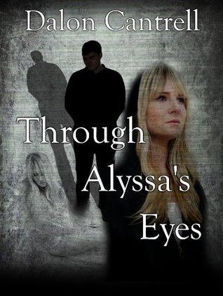 Through Alyssas Eyes  by  Dalon Cantrell