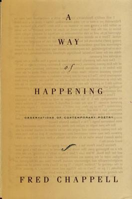 A Way of Happening: Observations of Contemporary Poetry  by  Fred Chappell