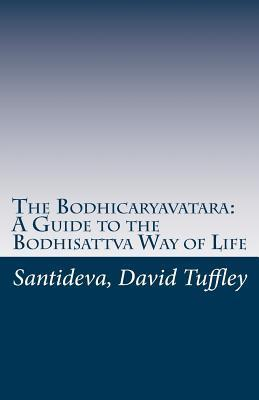 The Bodhicaryavatara: A Guide to the Bodhisattva Way of Life: The 8th Century Classic in 21st Century Language Śāntideva