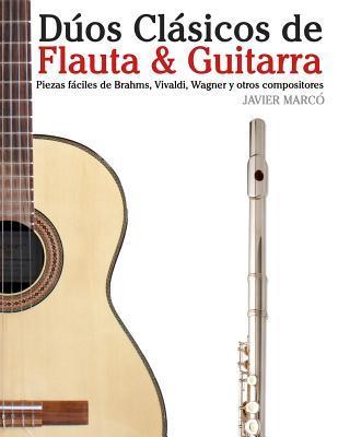 Duos Clasicos de Flauta & Guitarra: Piezas Faciles de Brahms, Vivaldi, Wagner y Otros Compositores (En Partitura y Tablatura)  by  Javier Marcó