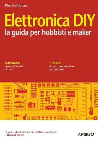 Elettronica DIY: la guida per hobbisti e maker  by  Pier Calderan