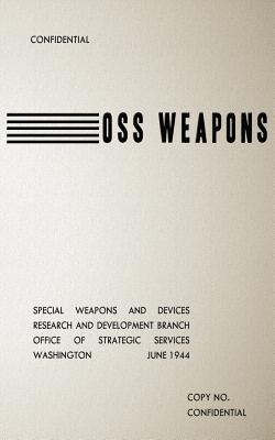 OSS Weapons: Special Weapons and Devices  by  Us Office of Strategic Services