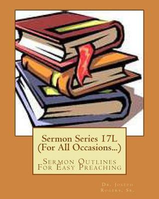 Sermon Series 17l (for All Occasions...): Sermon Outlines for Easy Preaching  by  Joseph Roosevelt Rogers Sr.