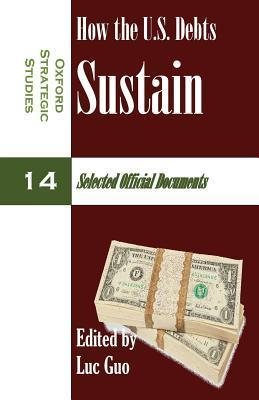 How the U.S. Debts Sustain (Oxford Strategic Studies 14): Selected Official Documents Luc Changlei Guo