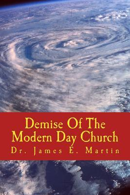 Demise of the Modern Day Church Dr James E Martin