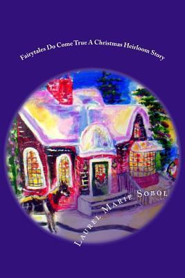 Fairytales Do Come True a Christmas Heirloom Story Laurel Marie Sobol