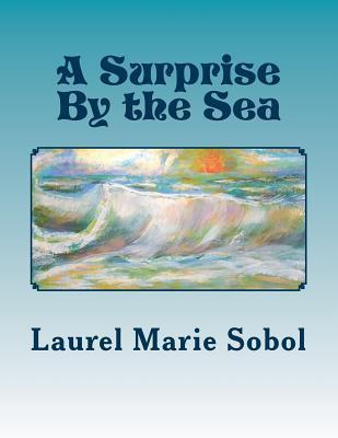 A Surprise  by  the Sea by Laurel Marie Sobol