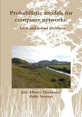 Probabilistic Models for Computer Networks: Tools and Solved Problems José Alberto Hernández