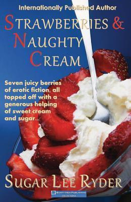 Strawberries and Naughty Cream  by  Sugar Lee Ryder