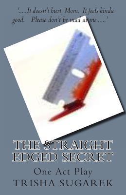 The Straight Edged Secret: One Act Play Trisha Sugarek