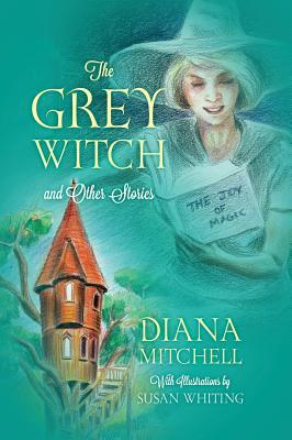 The Grey Witch: And Other Stories Diana Mitchell