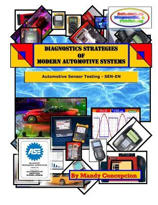 Diagnostics Strategies of Modern Automotive Systems: (Automotive Sensor Testing & Operation): 1 Mandy Concepcion
