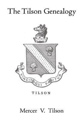 The Tilson Genealogy: From Edmond Tilson at Plymouth, N.E. 1638 to 1911 Mercer V Tilson