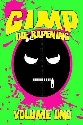 Gimp: The Rapening (Volume Uno)  by  Brian Harris