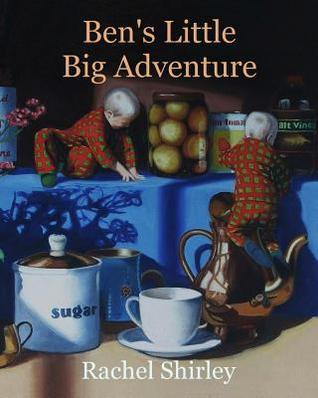 Bens Little Big Adventure  by  Rachel Shirley